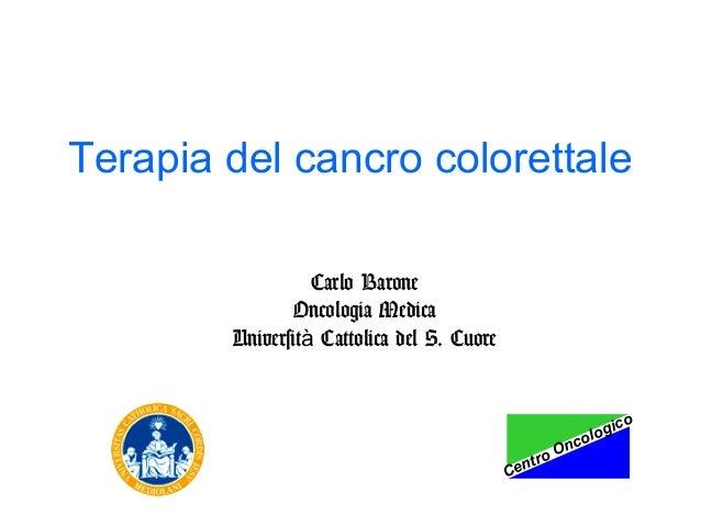 Terapia del cancro colorettale Carlo Barone Oncologia Medica Università Cattolica del S. Cuore  Ce  nc oO ntr  ic log o  o