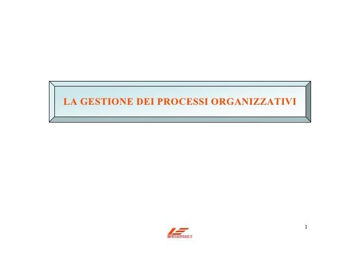 LA GESTIONE DEI PROCESSI ORGANIZZATIVI                                         1