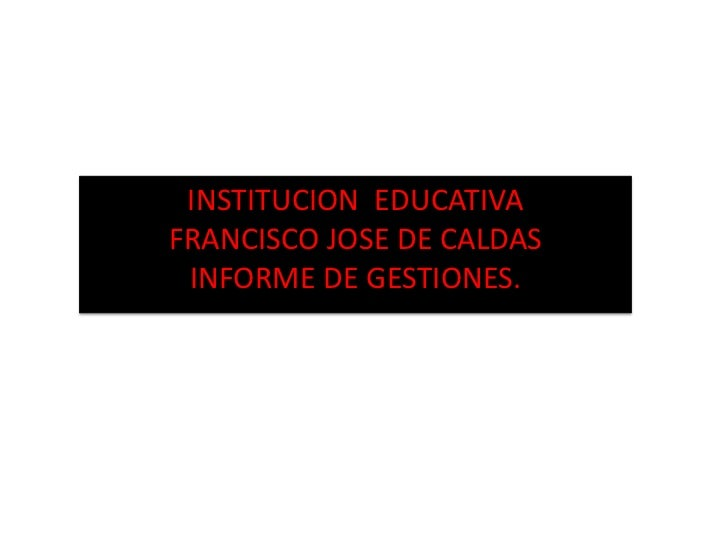 INSTITUCION  EDUCATIVAFRANCISCO JOSE DE CALDASINFORME DE GESTIONES.<br />