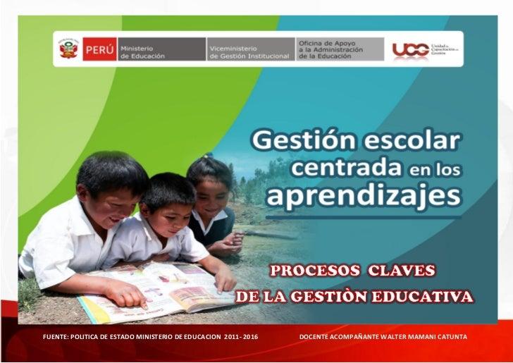 FUENTE: POLITICA DE ESTADO MINISTERIO DE EDUCACION 2011- 2016   DOCENTE ACOMPAÑANTE WALTER MAMANI CATUNTA