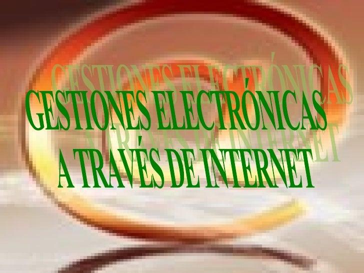 GESTIONES ELECTRÓNICAS  A TRAVÉS DE INTERNET