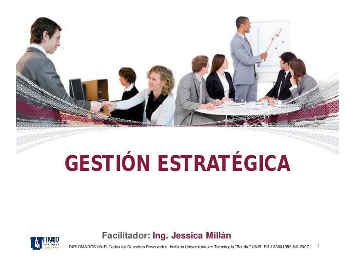 GESTIÓN ESTRATÉGICA                 Facilitador: Ing. Jessica MillánDIPLOMADOS UNIR. Todos los Derechos Reservados. Instit...