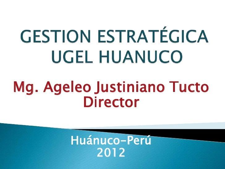 Mg. Ageleo Justiniano Tucto         Director       Huánuco-Perú           2012