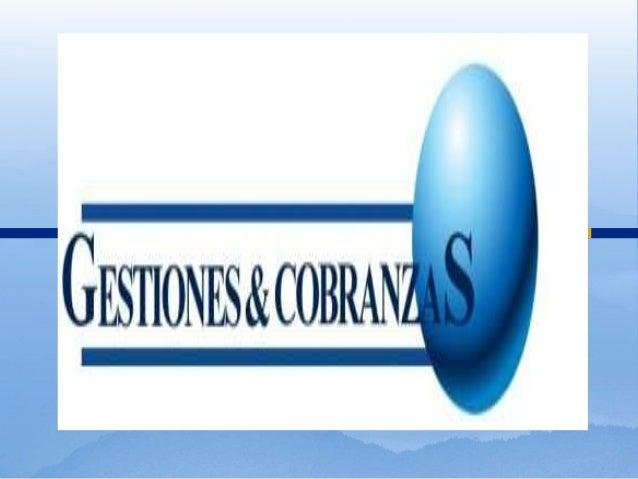 RESEÑA HISTORICA GESTIONES       Y COBRANZAS Gestiones y Cobranzas se fundo en el  año 2004. Fue creada inicialmente par...