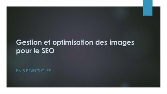 Gestion et optimisation des images pour le SEO EN 5 POINTS CLEF