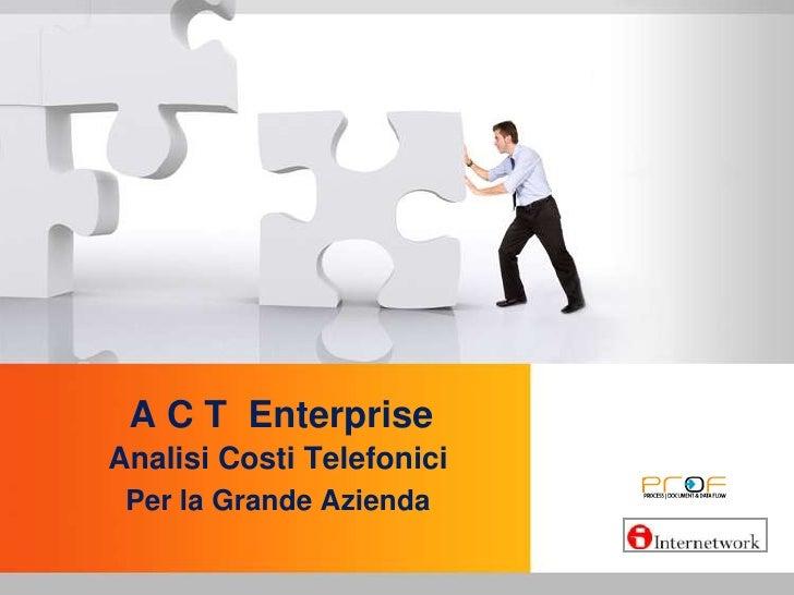 A C T  Enterprise <br />Analisi Costi Telefonici<br />Per la Grande Azienda<br />
