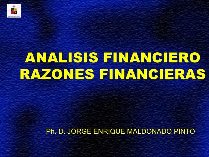 ANALISIS FINANCIERORAZONES FINANCIERAS  Ph. D. JORGE ENRIQUE MALDONADO PINTO
