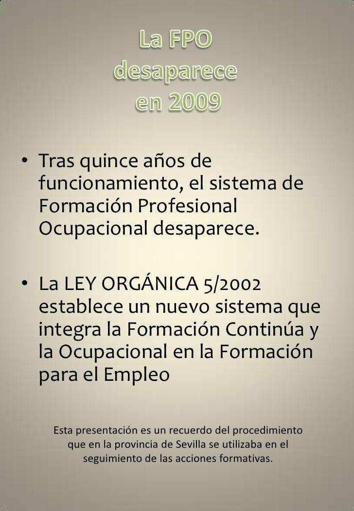 • Tras quince años de   funcionamiento, el sistema de   Formación Profesional   Ocupacional desaparece.  • La LEY ORGÁNICA...