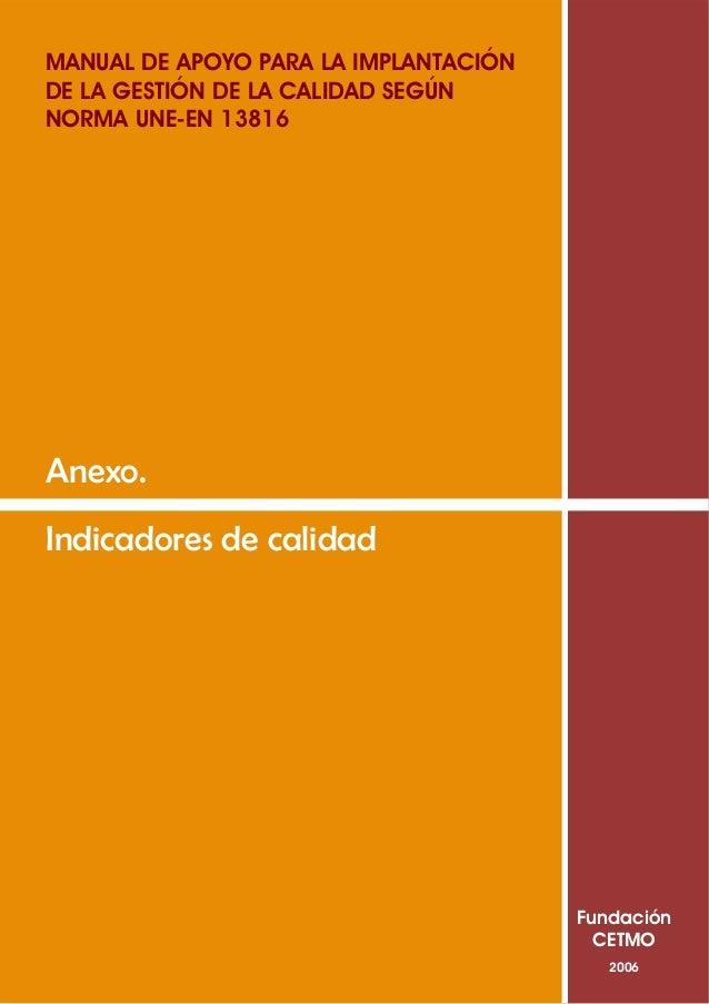 Indicadores de calidadAnexo.FundaciónCETMO2006MANUAL DE APOYO PARA LA IMPLANTACIÓNDE LA GESTIÓN DE LA CALIDAD SEGÚNNORMA U...