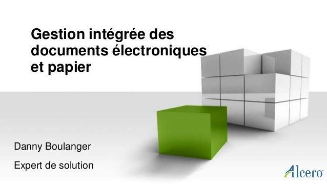 Danny Boulanger Expert de solution Gestion intégrée des documents électroniques et papier