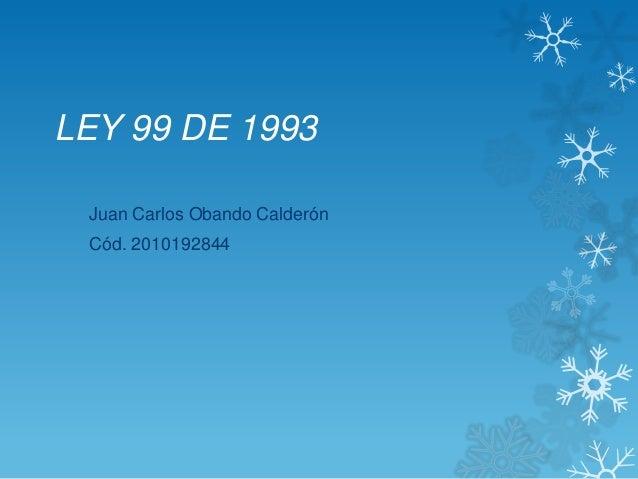 LEY 99 DE 1993 Juan Carlos Obando Calderón Cód. 2010192844