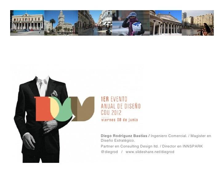 Diego Rodríguez Bastías / Ingeniero Comercial. / Magister enDiseño Estratégico. !Partner en Consulting Design ltd. / Direc...