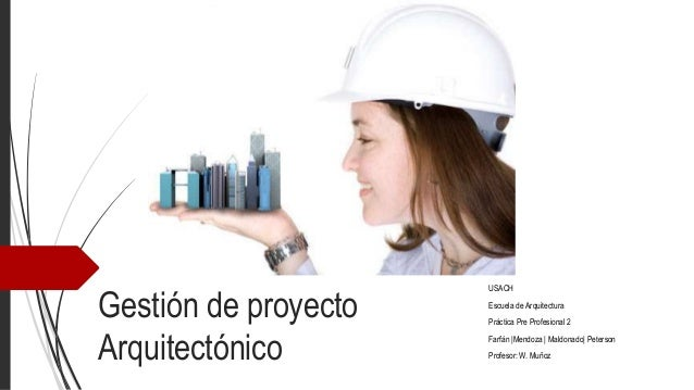 Gestión de proyecto Arquitectónico  USACH  Escuela de Arquitectura Práctica Pre Profesional 2 Farfán |Mendoza | Maldonado|...