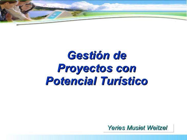 Gestión de Proyectos con Potencial Turístico Yeries Musiet Weitzel