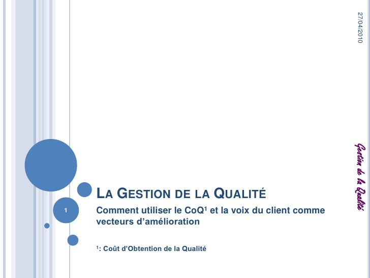 La Gestion de la Qualité<br />Comment utiliser le CoQ1 et la voix du client comme vecteurs d'amélioration<br />1: Coût d'O...