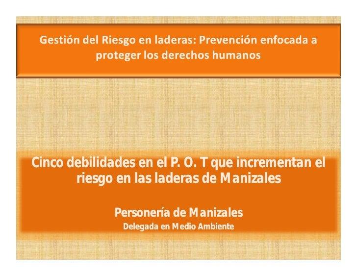 Gestión del Riesgo en laderas: Prevención enfocada a           proteger los derechos humanosCinco debilidades en el P. O. ...