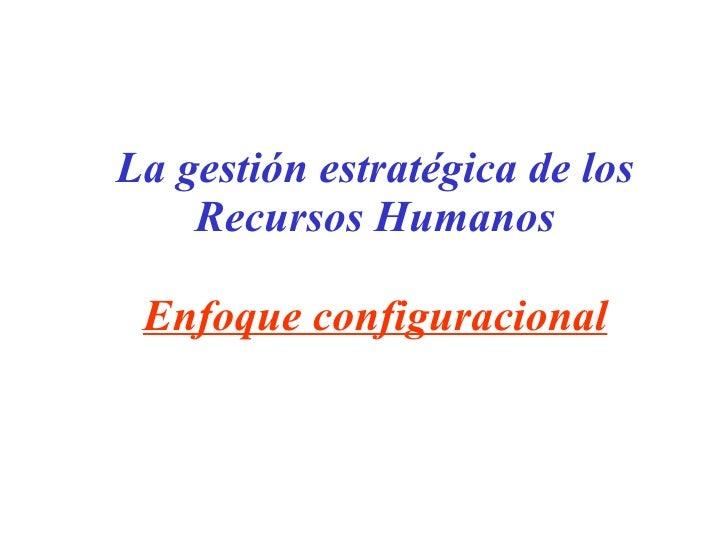 La gestión estratégica de los Recursos Humanos Enfoque configuracional