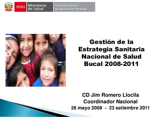 CD Jim Romero LlocllaCoordinador Nacional26 mayo 2008 - 23 setiembre 2011Gestión de laEstrategia SanitariaNacional de Salu...