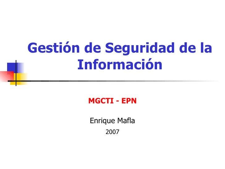 Gestión de Seguridad de la Información MGCTI - EPN Enrique Mafla 2007