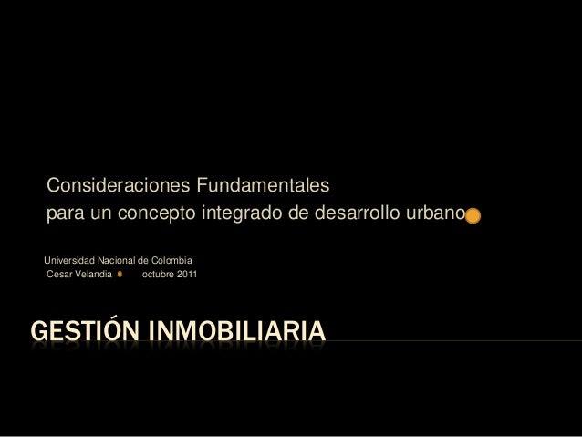 GESTIÓN INMOBILIARIAConsideraciones Fundamentalespara un concepto integrado de desarrollo urbanoUniversidad Nacional de Co...