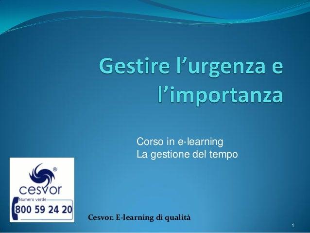 Corso in e-learning             La gestione del tempoCesvor. E-learning di qualità                                     1