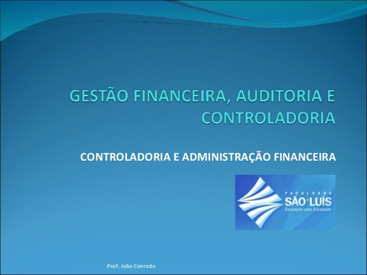 CONTROLADORIA E ADMINISTRAÇÃO FINANCEIRA Prof. João Conrado