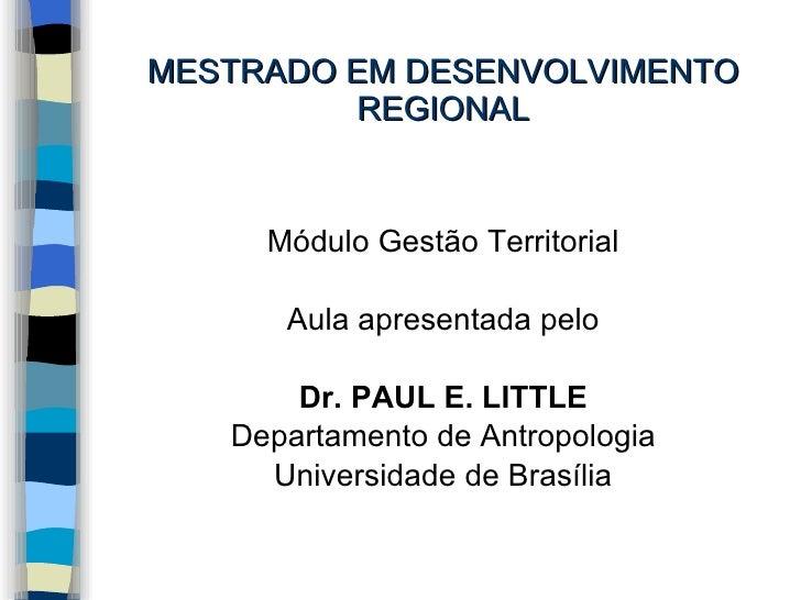MESTRADO EM DESENVOLVIMENTO          REGIONAL        Módulo Gestão Territorial        Aula apresentada pelo         Dr. PA...