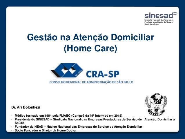 Gestão na Atenção Domiciliar (Home Care) Dr. Ari Bolonhezi - Médico formado em 1984 pela FMABC (Campeã da 49ª Intermed em ...