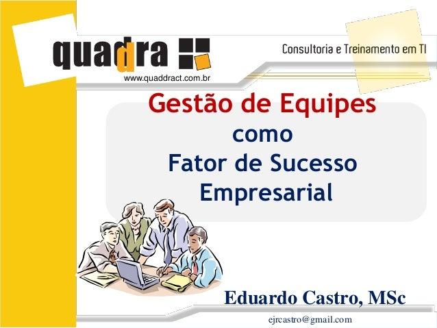 www.quaddract.com.br     Gestão de Equipes                como          Fator de Sucesso             Empresarial          ...