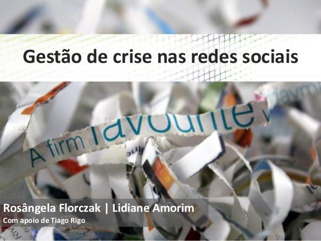 Gestão de crise nas redes sociais  Rosângela Florczak | Lidiane Amorim Com apoio de Tiago Rigo 1
