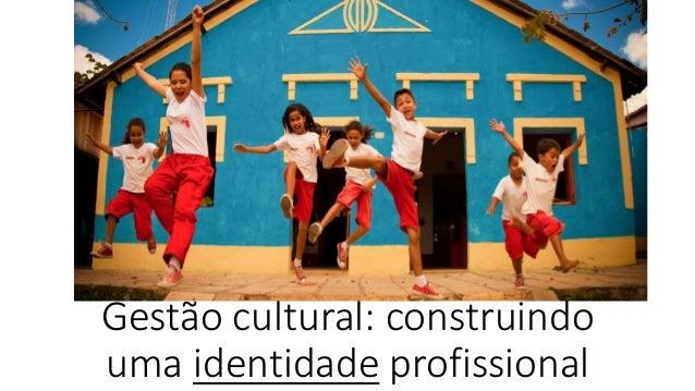 Gestão cultural: construindo uma identidade profissional