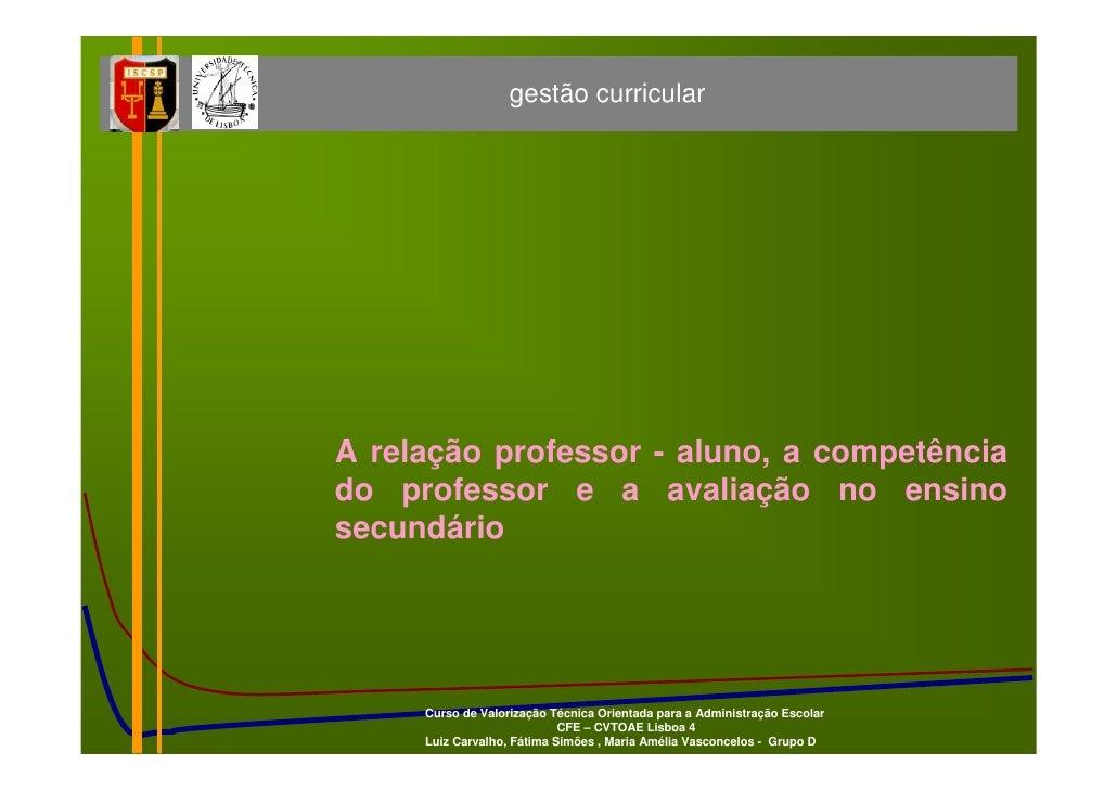 gestão curricular     A relação professor - aluno, a competência do professor e a avaliação no ensino secundário          ...