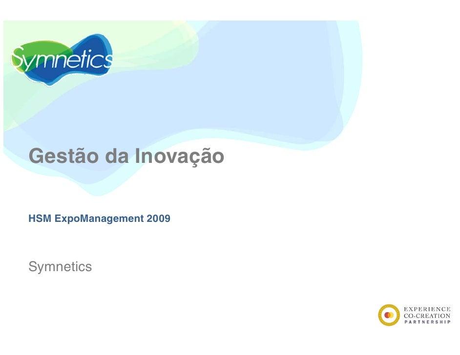 Gestão da Inovação  HSM ExpoManagement 2009    Symnetics