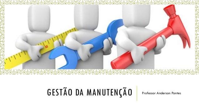 GESTÃO DA MANUTENÇÃO Professor Anderson Pontes