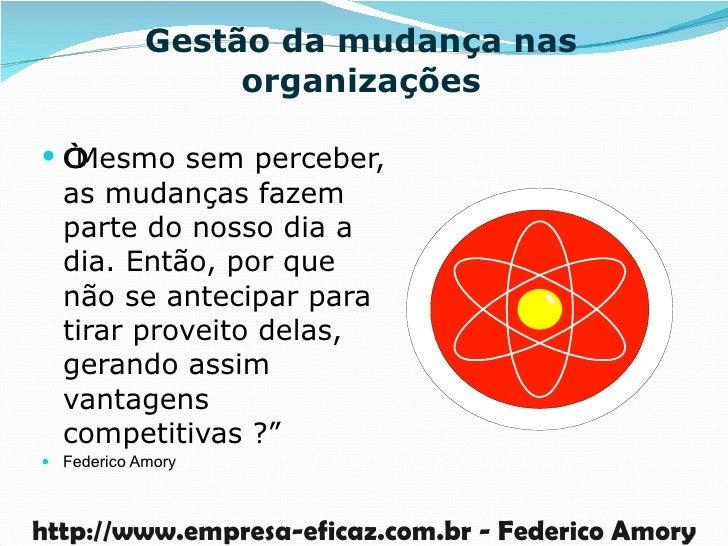 """Gestão da mudança nas organizações <ul><li>"""" Mesmo sem perceber, as mudanças fazem parte do nosso dia a dia. Então, por qu..."""