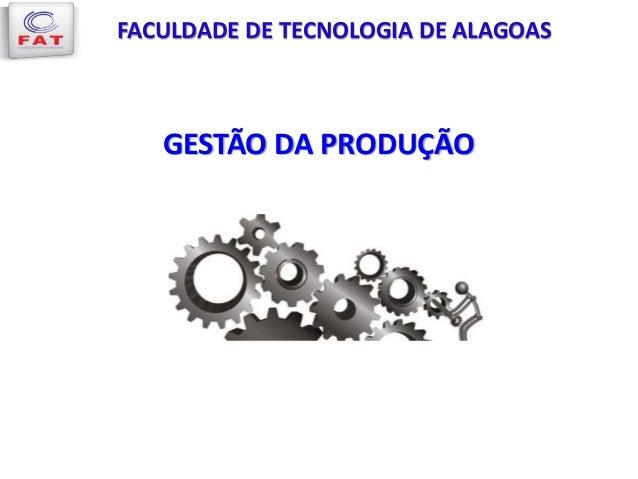 GESTÃO DA PRODUÇÃO FACULDADE DE TECNOLOGIA DE ALAGOAS