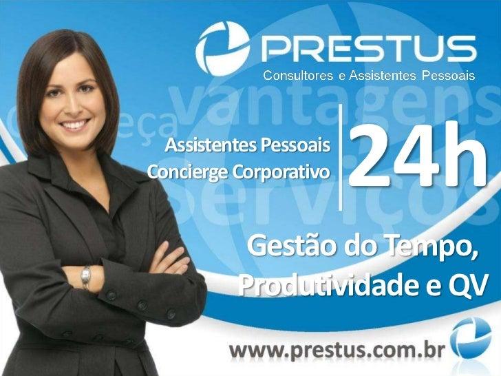 24h<br />Assistentes Pessoais<br />Concierge Corporativo<br />Gestão do Tempo, Produtividade e QV<br />