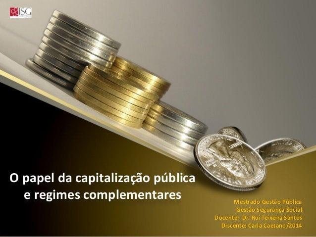 O papel da capitalização pública  e regimes complementares  Mestrado Gestão Pública  Gestão Segurança Social ...