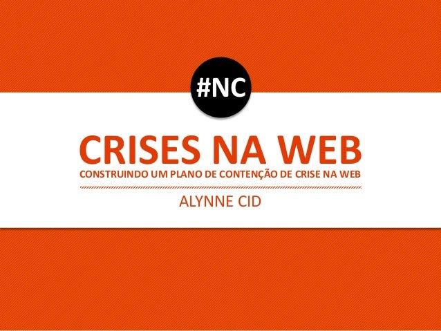 CRISES NA WEB ALYNNE CID #NC CONSTRUINDO UM PLANO DE CONTENÇÃO DE CRISE NA WEB