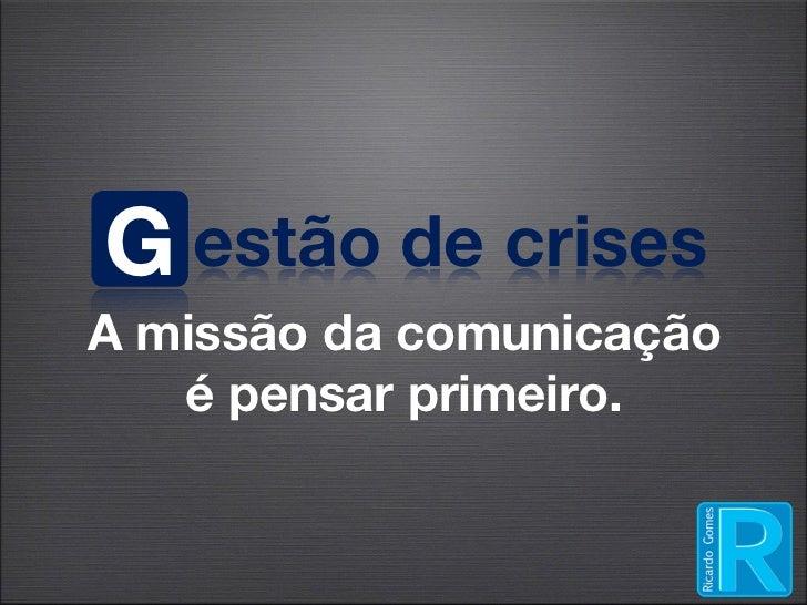 G estão de crisesA missão da comunicação   é pensar primeiro.
