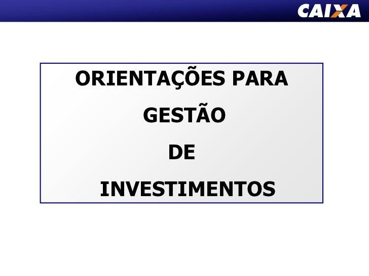 ORIENTAÇÕES PARA<br /> GESTÃO <br />DE <br />  INVESTIMENTOS<br />