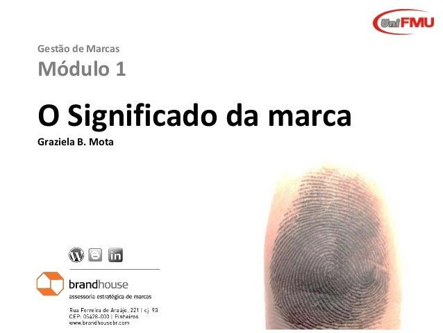 Gestão de Marcas  Módulo 1  O Significado da marca Graziela B. Mota  Graziela B. Mota  Gestão de Marcas