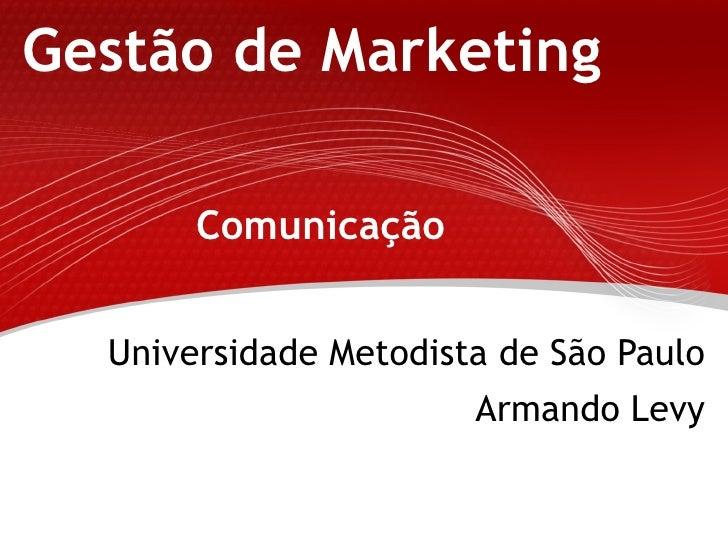 Gestão de Marketing         Comunicação     Universidade Metodista de São Paulo                        Armando Levy