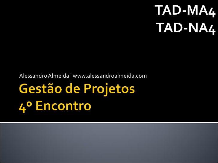 Gestão de Projetos - Aula 4 (TAD-MA4 e TAD-NA4)