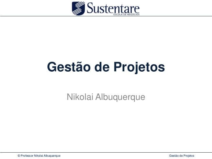 Gestão de Projetos                                  Nikolai Albuquerque© Professor Nikolai Albuquerque                    ...