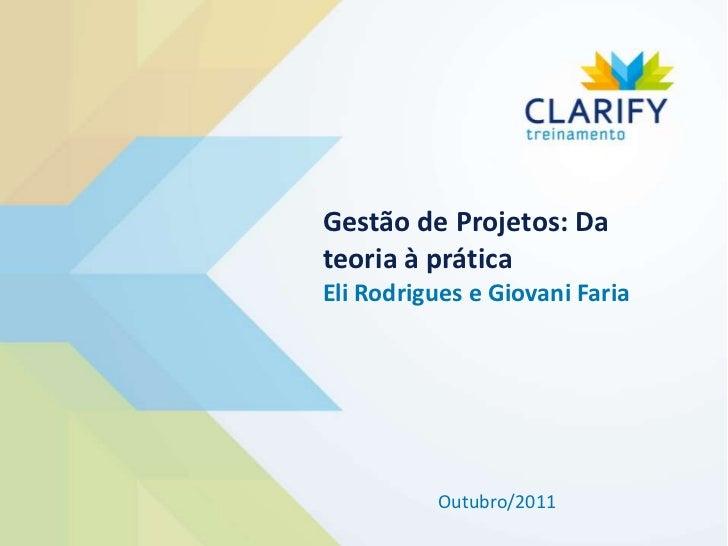 Gestão de Projetos: Dateoria à práticaEli Rodrigues e Giovani Faria          Outubro/2011
