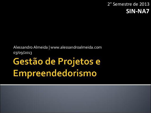 Gestão de Projetos e Empreendedorismo: SIN-NA7 (03/09/2013)