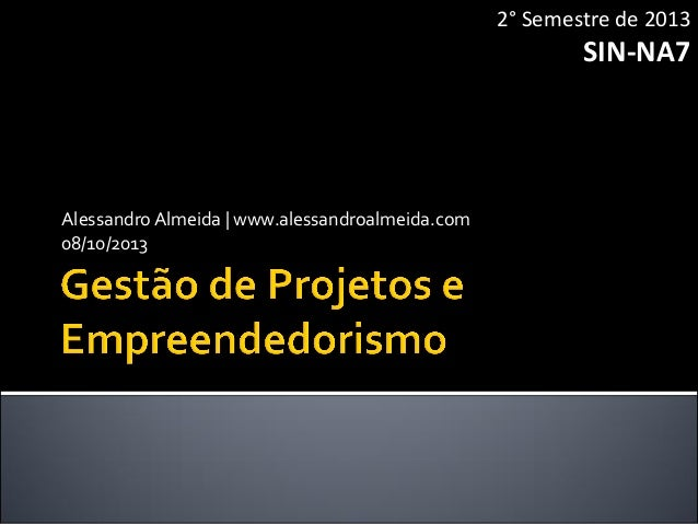 Gestão de Projetos e Empreendedorismo: SIN-NA7 (08/10/2013)