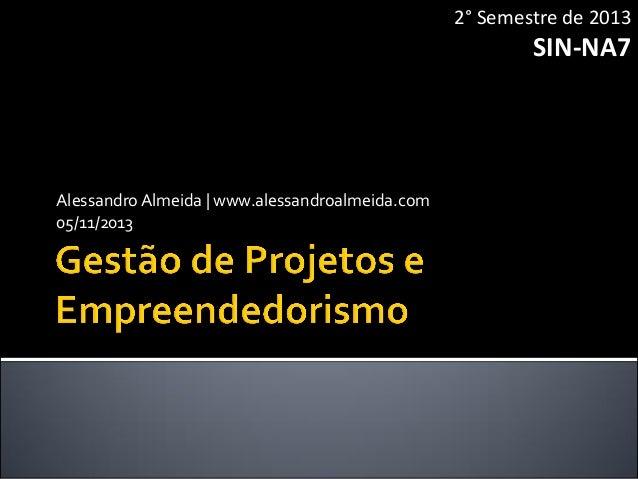 Gestão de Projetos e Empreendedorismo: SIN-NA7 (05/11/2013)