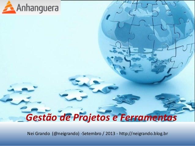 Gestão de Projetos e Ferramentas Nei Grando (@neigrando) -Setembro / 2013 - http://neigrando.blog.br